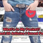 What's In My Pocket? The Latest 20 Articles I Saved For Later.
